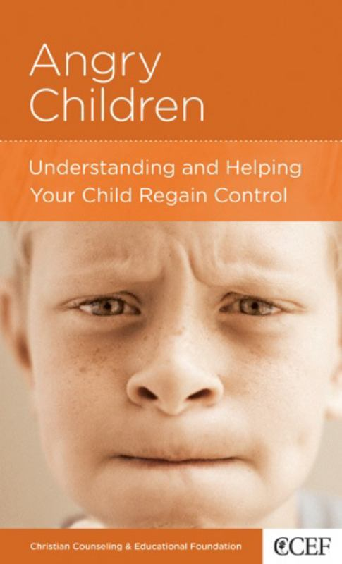 CCEF Angry Children: Understanding and Helping Your Child Regain Control