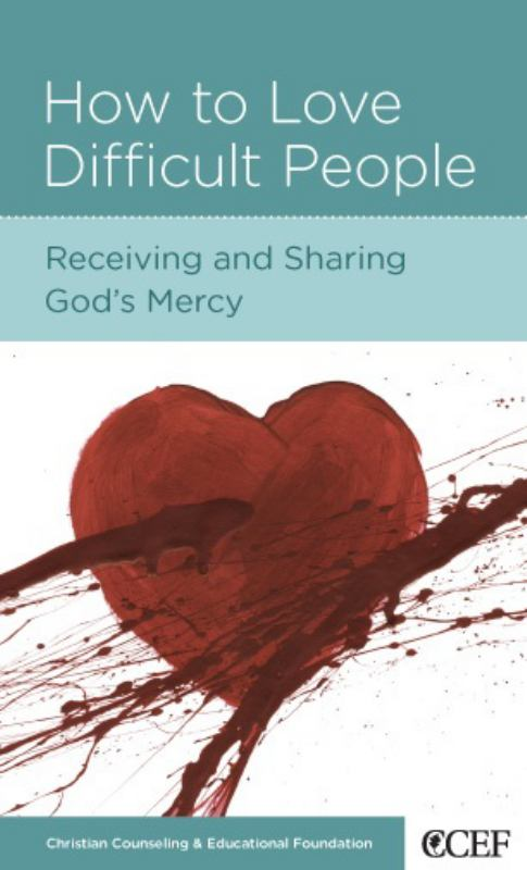 CCEF How to Love Difficult People: Receiving and Sharing God's Mercy