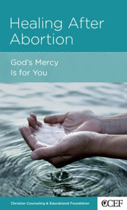 CCEF Healing After Abortion: God's Mercy Is for You