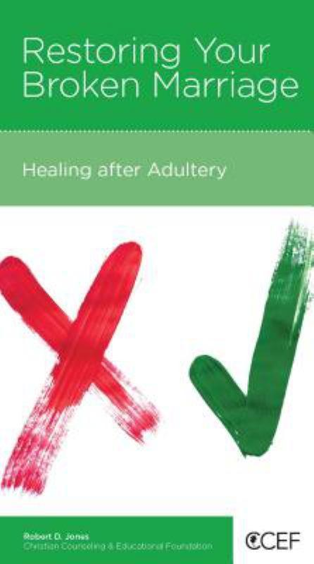CCEF Restoring Your Broken Marriage: Healing After Adultery