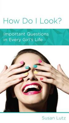 CCEF How Do I Look?: Important Questions in Every Girl's Life