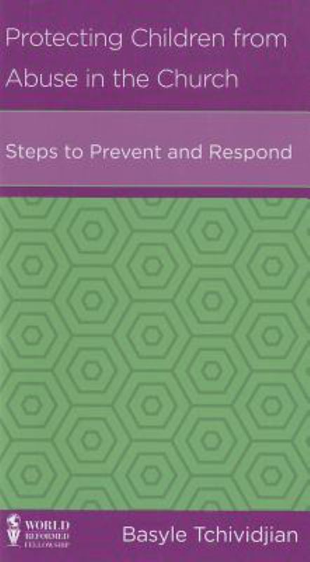 CCEF Protecting Children from Abuse in the Church: Steps to Prevent and Respond