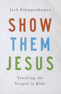Show Them Jesus: Teaching the Gospel to Kids