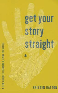 Get your Story Straight: A teen's Guide to Learning and Living the Gospel