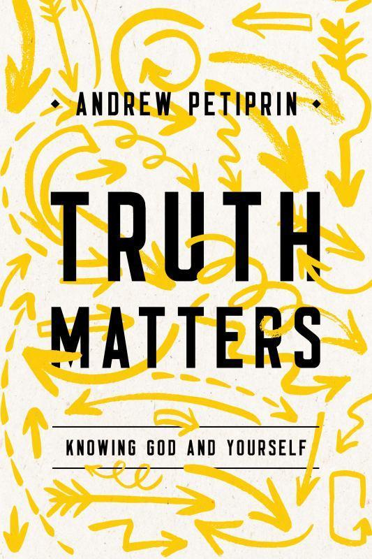 Truth Matters - Knowing God and Yourself