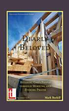 Dearly Beloved: Building God's People through Morning and Evening Prayer