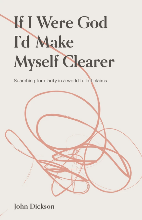 If I Were God I'd Make Myself Clearer (Second Edition)