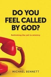 Do You Feel Called by God? Rethinking the Call to Ministry
