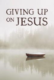 Giving Up on Jesus (leaflet)