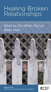 CCEF Healing Broken Relationships: What to Do When You've Been Hurt