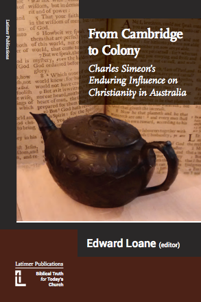 From Cambridge to Colony: Charles Simeon's Enduring Influence on Christianity in Australia