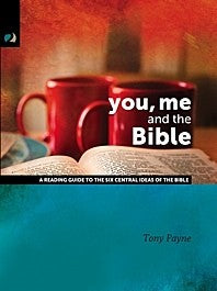You, Me and the Bible: A Reading Guide to the Six Central Ideas of the Bible