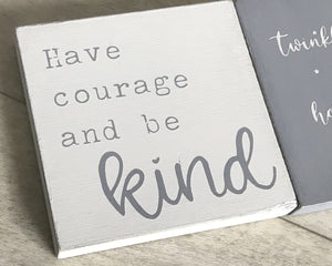 Have Courage And Be Kind | Handmade Wooden Sign Plaque Nursery Decor
