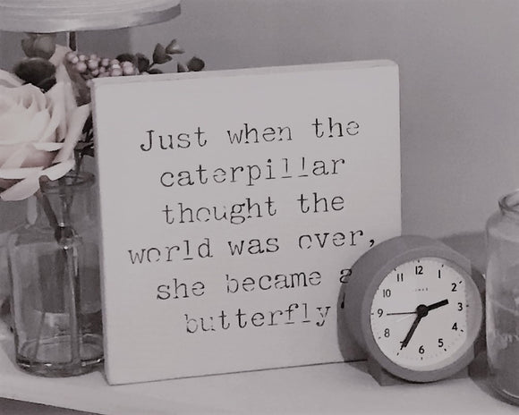 Just When The Caterpillar Thought The World Was Over | Handmade Wood Sign
