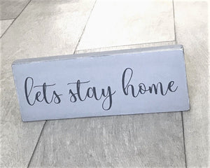 Lets Stay Home - Handmade Wooden Home Decor Wood Sign