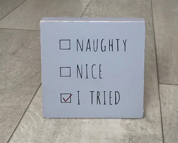 Naughty, Nice, I Tried | Handmade Wooden Sign