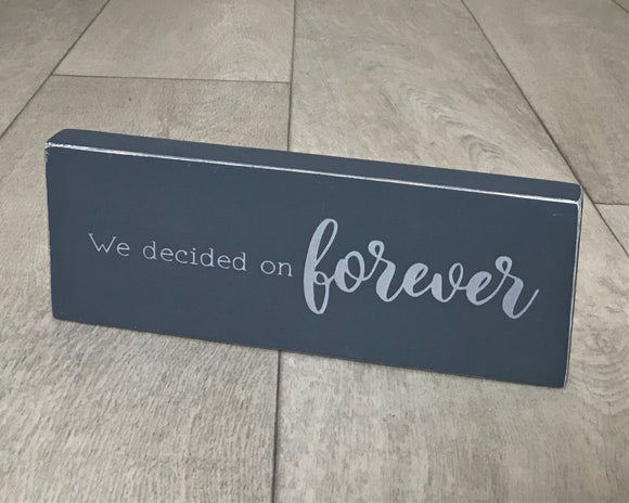 We Decided On Forever | Handmade Wooden Sign
