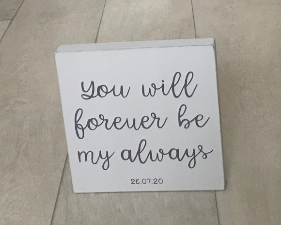 You Will Forever Be My Always | Personalised Handmade Wooden Sign