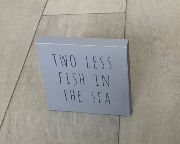 Two Less Fish In The Sea | Handmade Wood Sign