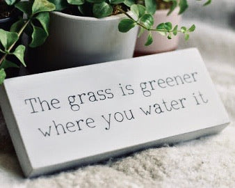 The Grass Is Greener Where You Water It | Handmade Wooden Sign