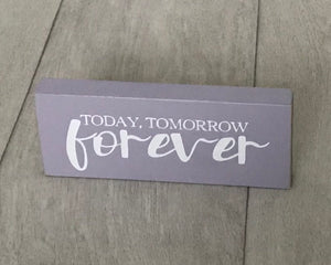 Today, Tomorrow, Forever | Handmade Wooden Sign