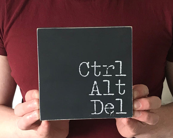 Ctrl Alt Del | Handmade Wooden Sign