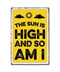 I Am High Embossed Metal Sign