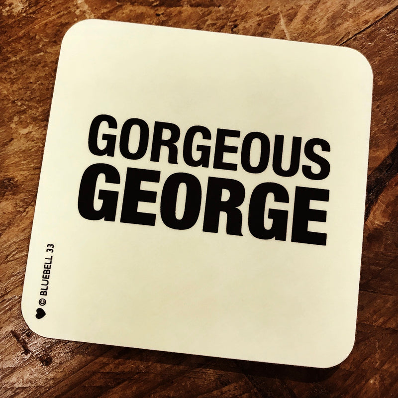 Gorgeous George Coaster | GORGEOUS GEORGE