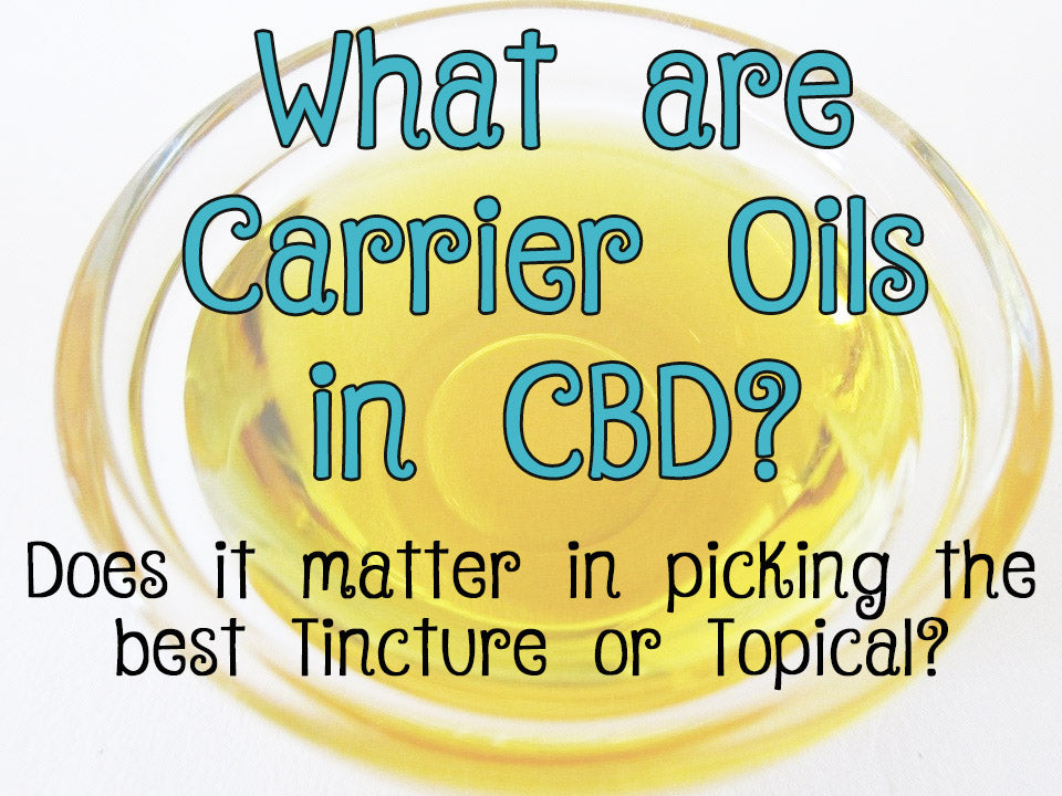 What are carrier oils in CBD? Does it matter in picking the best tinctures or topicals?