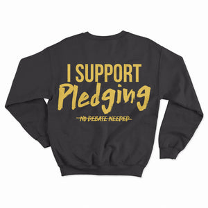 I Support Pledging crew (Gold print)