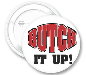 Butch It Up Button