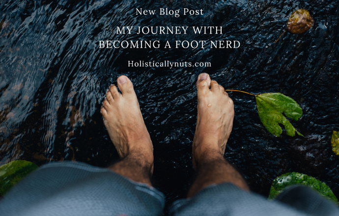 My Journey With Becoming A Foot Nerd