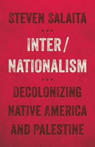 Inter/Nationalism: Decolonizing Native America and Palestine