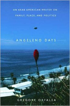 Angeleno Days - An Arab American Writer on Family, Place, and Politics