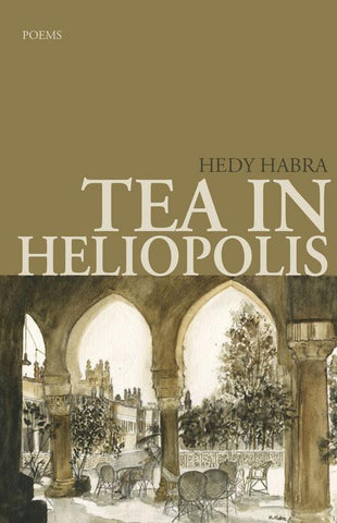 Tea in Heliopolis: Poems by Hedy Habra