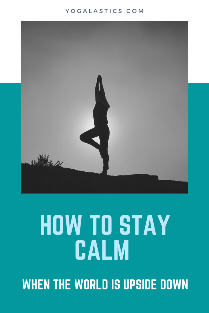 How To Stay Calm When The World Is Upside Down