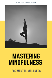 Mastering Mindfulness for Mental Wellness