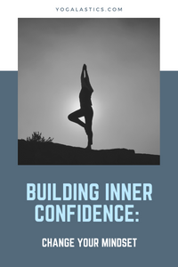 Building Inner Confidence: Change your Mindset