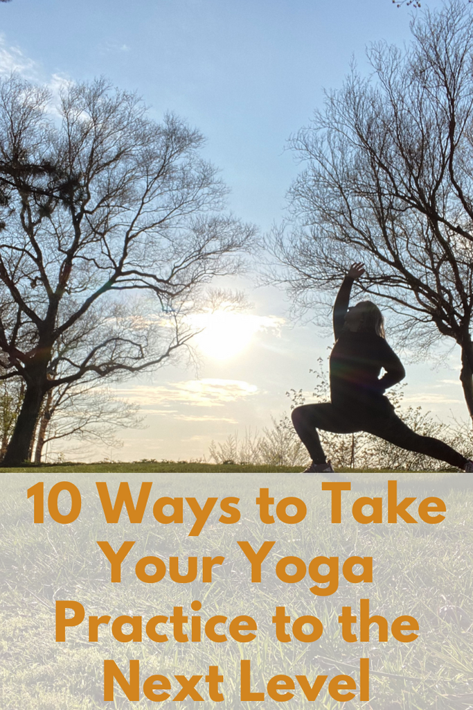 10 Ways to Take Your Yoga Practice to the Next Level