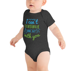 """I can't continue to hang out with you"" ONESIE/BODYSUIT"