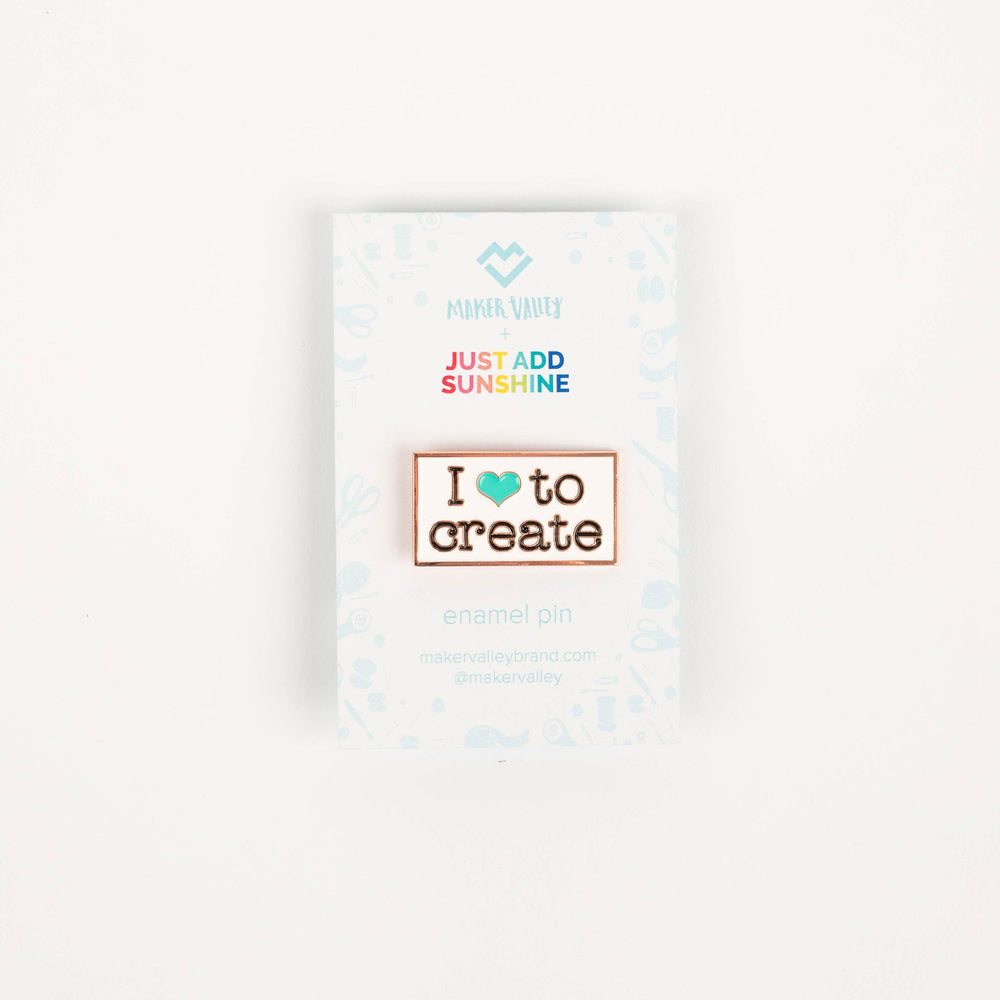 I Love to Create Enamel Pin (By Just Add Sunshine) - Maker Valley