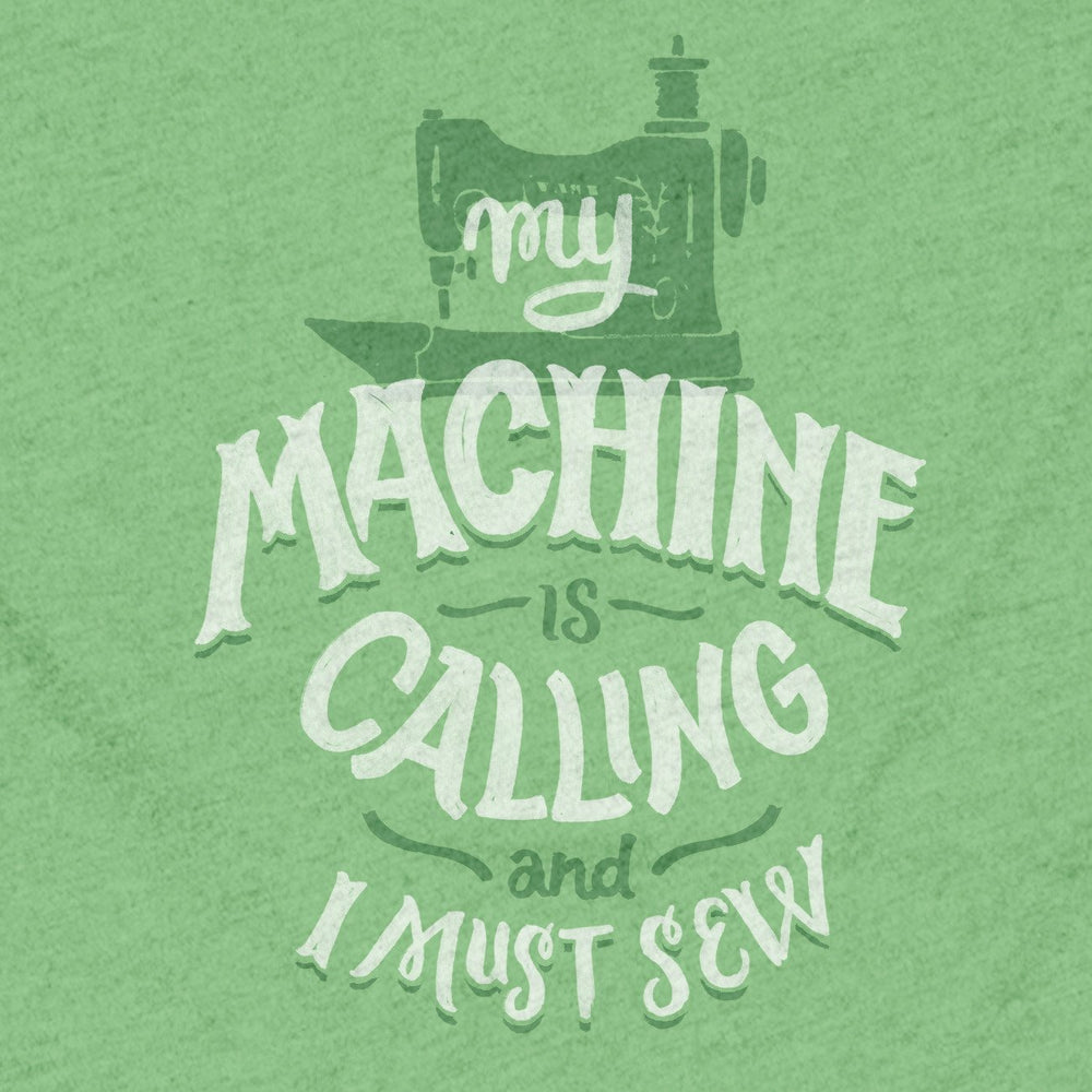 """My Machine is Calling and I Must Sew"" T-shirt - Maker Valley"