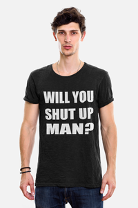 Will you shut up man ?