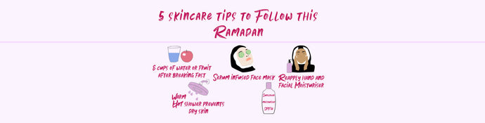 HOW TO TAKE CARE OF YOUR SKIN THIS RAMADAN