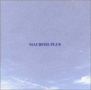 Image 1 for MACROSS PLUS ORIGINAL SOUNDTRACK PLUS ~for fans only