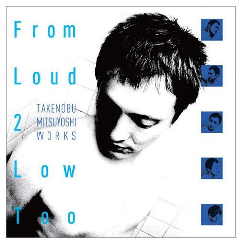 Image for From Loud 2 Low Too -TAKENOBU MITSUYOSHI WORKS-