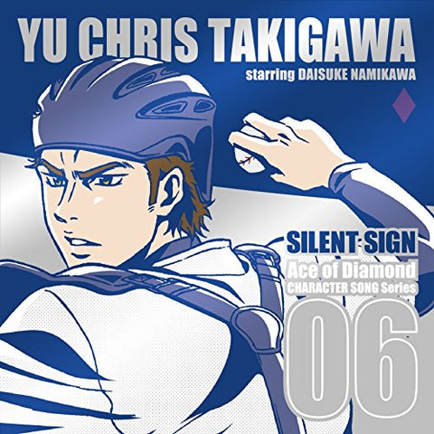 Image for Ace of Diamond CHARACTER SONG Series 06 SILENT SIGN / CHRIS YU TAKIGAWA starring DAISUKE NAMIKAWA