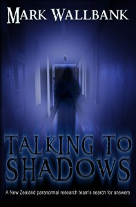 Talking To Shadows: A New Zealand Paranormal Research Team's Search For Answers - Mark Wallbank