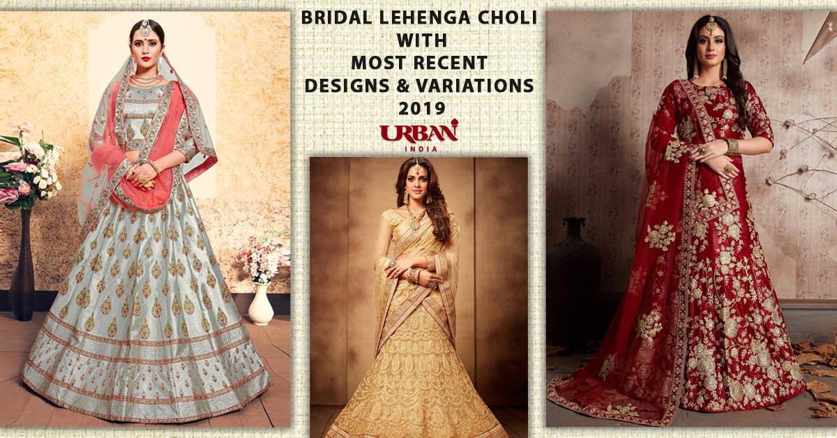 Bridal Lehenga Choli With Most Recent Designs & Variations 2019