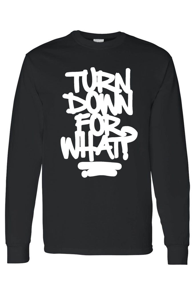 Men's/Unisex Cool Turn Down For What?   Long - Be Imperial